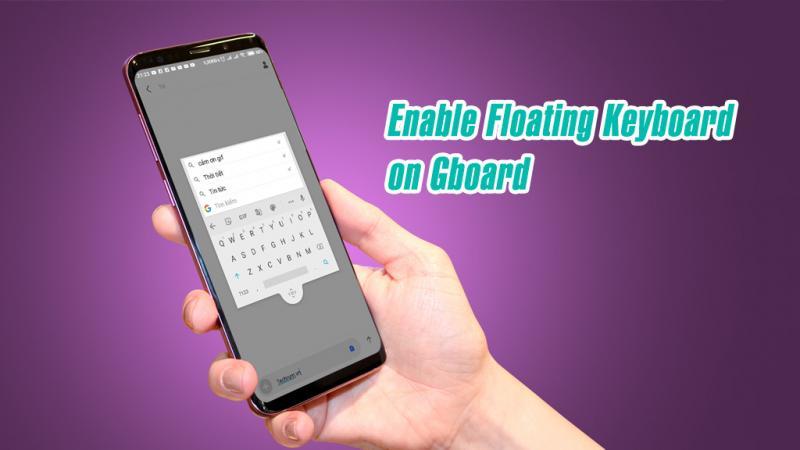 Hướng dẫn kích hoạt chế độ bàn phím nổi trên ứng dụng Gboard Android
