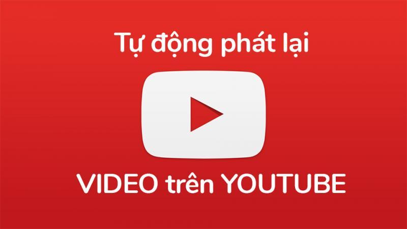 [Thủ thuật] Tự động phát lại video nhiều lần trên YouTube