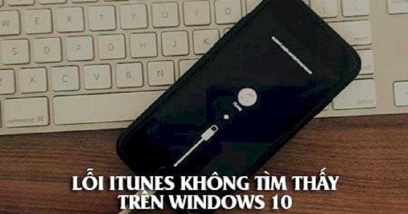 Hướng dẫn khắc phục lỗi iTunes không nhận, tìm thấy iPhone trên Windows 10